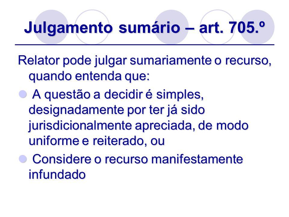 Julgamento sumário – art. 705.º Relator pode julgar sumariamente o recurso, quando entenda que: A questão a decidir é simples, designadamente por ter