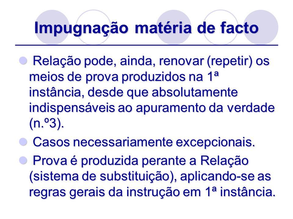 Impugnação matéria de facto Relação pode, ainda, renovar (repetir) os meios de prova produzidos na 1ª instância, desde que absolutamente indispensávei