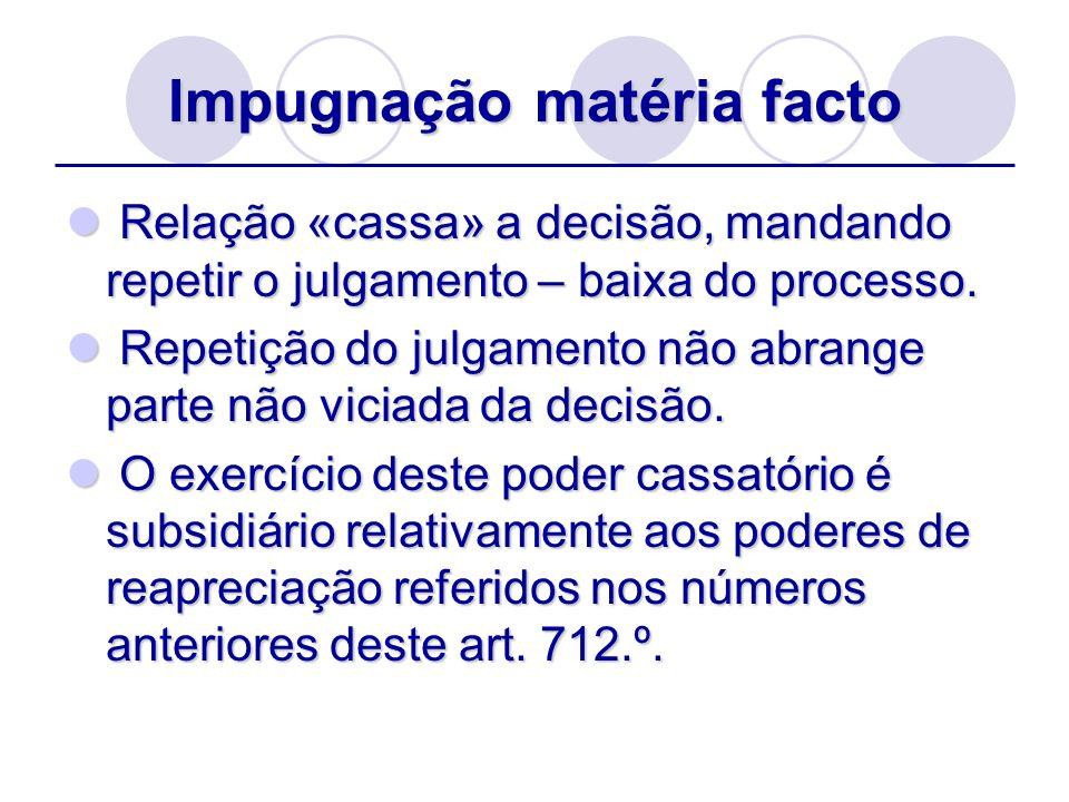 Impugnação matéria facto Relação «cassa» a decisão, mandando repetir o julgamento – baixa do processo. Relação «cassa» a decisão, mandando repetir o j