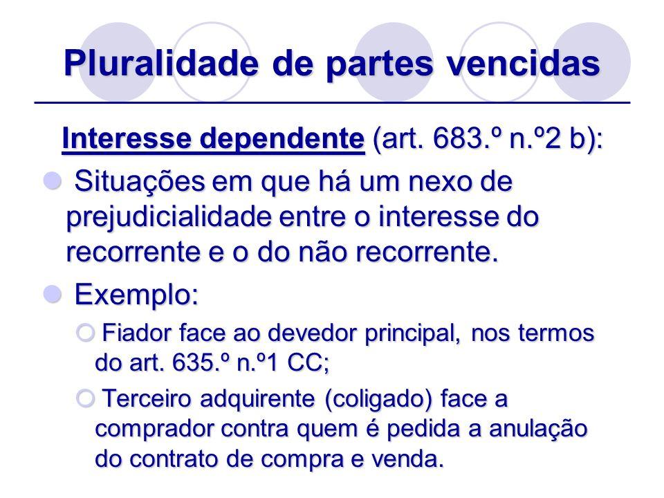 Pluralidade de partes vencidas Interesse dependente (art. 683.º n.º2 b): Situações em que há um nexo de prejudicialidade entre o interesse do recorren