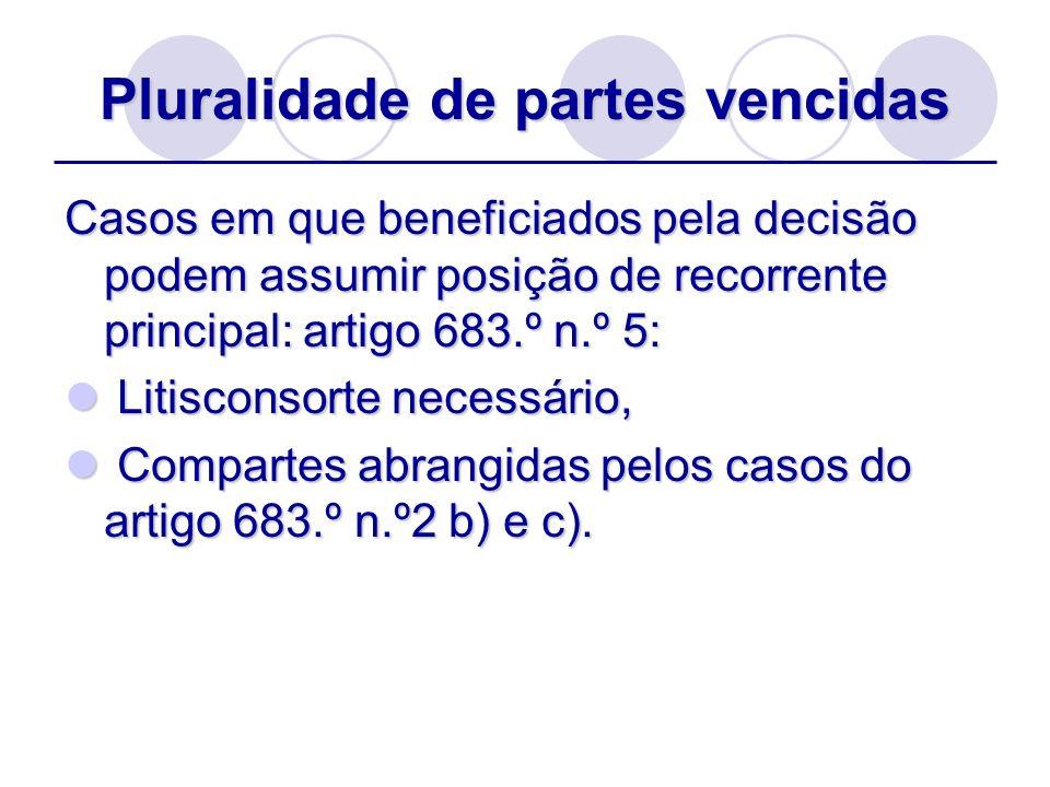 Pluralidade de partes vencidas Casos em que beneficiados pela decisão podem assumir posição de recorrente principal: artigo 683.º n.º 5: Litisconsorte