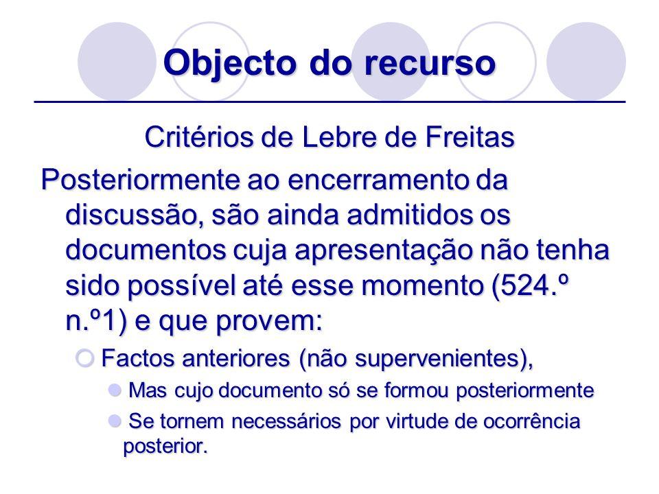 Objecto do recurso Critérios de Lebre de Freitas Posteriormente ao encerramento da discussão, são ainda admitidos os documentos cuja apresentação não