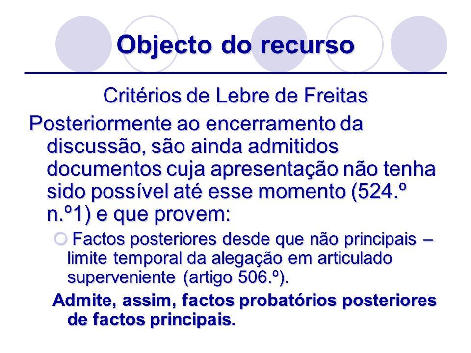 Objecto do recurso Critérios de Lebre de Freitas Posteriormente ao encerramento da discussão, são ainda admitidos documentos cuja apresentação não ten