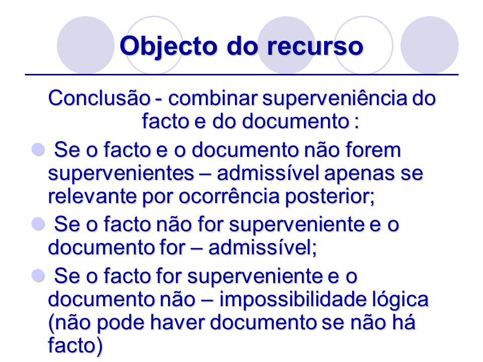 Objecto do recurso Conclusão - combinar superveniência do facto e do documento : Se o facto e o documento não forem supervenientes – admissível apenas