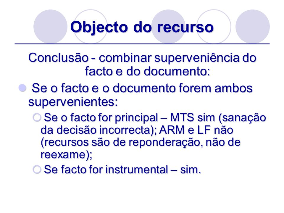 Objecto do recurso Conclusão - combinar superveniência do facto e do documento: Se o facto e o documento forem ambos supervenientes: Se o facto e o do