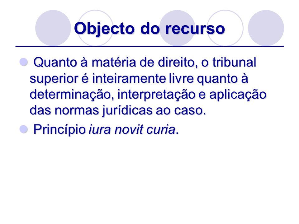 Objecto do recurso Quanto à matéria de direito, o tribunal superior é inteiramente livre quanto à determinação, interpretação e aplicação das normas j