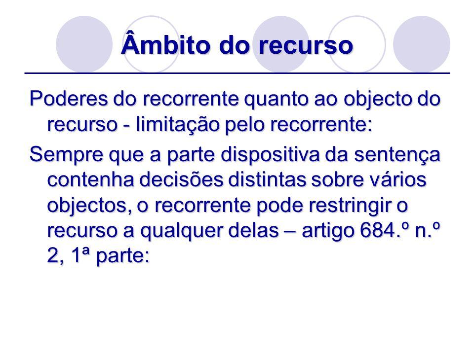 Âmbito do recurso Poderes do recorrente quanto ao objecto do recurso - limitação pelo recorrente: Sempre que a parte dispositiva da sentença contenha