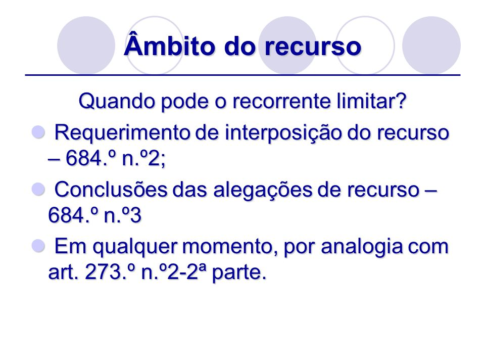 Âmbito do recurso Quando pode o recorrente limitar? Requerimento de interposição do recurso – 684.º n.º2; Requerimento de interposição do recurso – 68