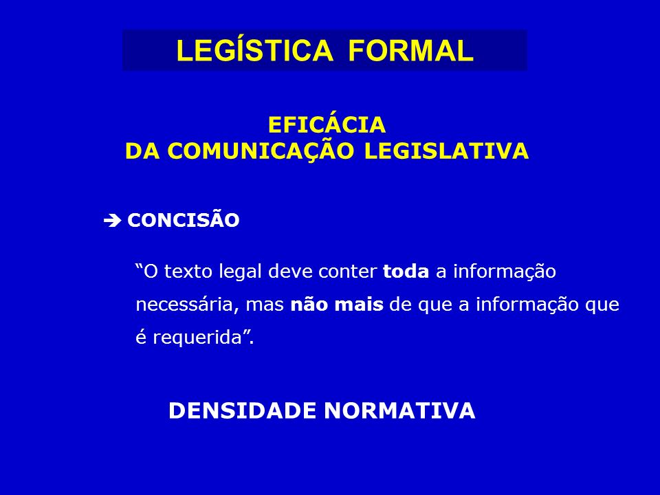 CONCISÃO O texto legal deve conter toda a informação necessária, mas não mais de que a informação que é requerida.