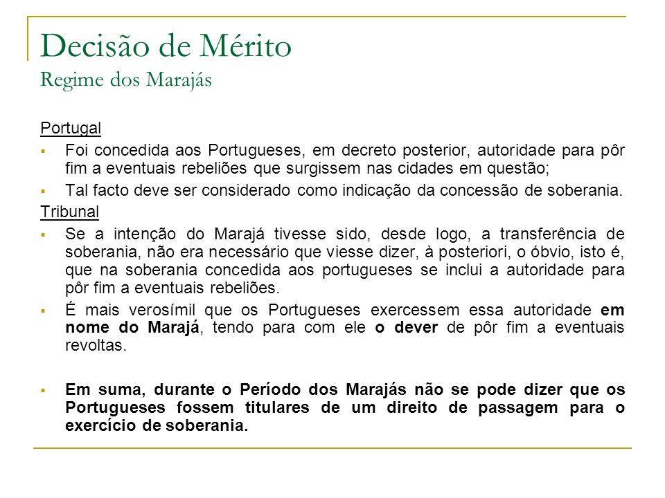 Decisão de Mérito Regime dos Marajás Portugal Foi concedida aos Portugueses, em decreto posterior, autoridade para pôr fim a eventuais rebeliões que surgissem nas cidades em questão; Tal facto deve ser considerado como indicação da concessão de soberania.