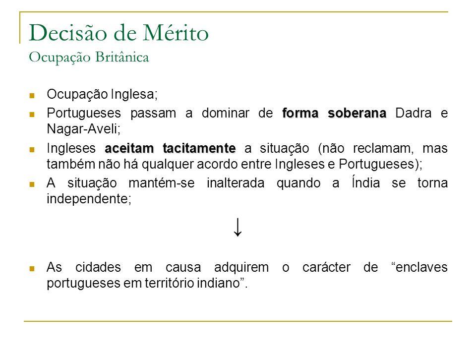 Decisão de Mérito Ocupação Britânica Ocupação Inglesa; forma soberana Portugueses passam a dominar de forma soberana Dadra e Nagar-Aveli; aceitam taci