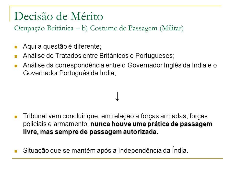 Decisão de Mérito Ocupação Britânica – b) Costume de Passagem (Militar) Aqui a questão é diferente; Análise de Tratados entre Britânicos e Portugueses