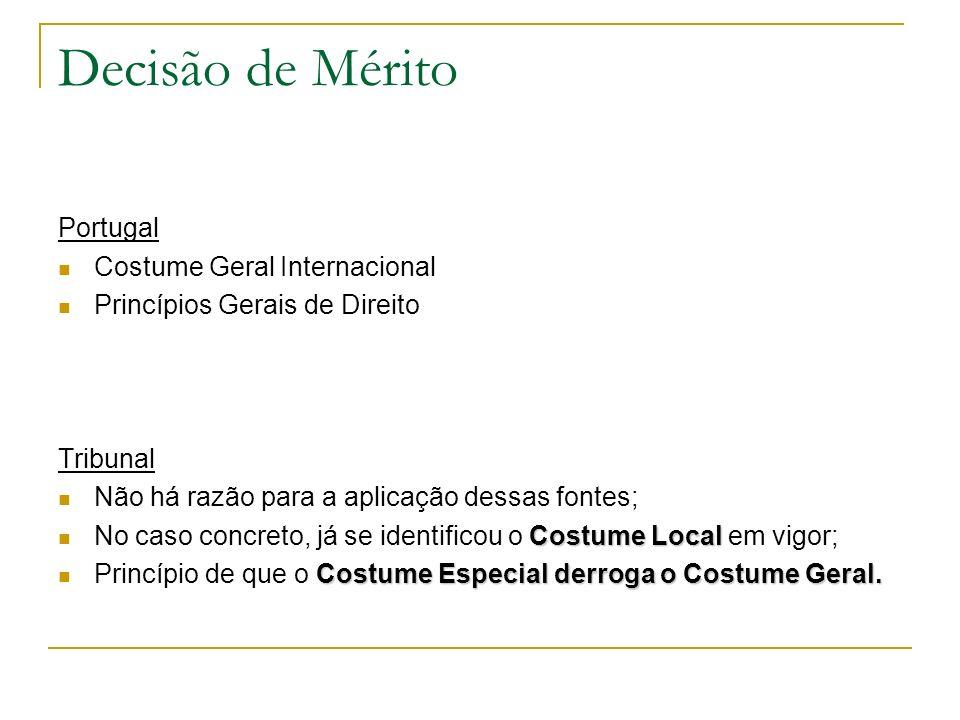 Decisão de Mérito Portugal Costume Geral Internacional Princípios Gerais de Direito Tribunal Não há razão para a aplicação dessas fontes; Costume Loca