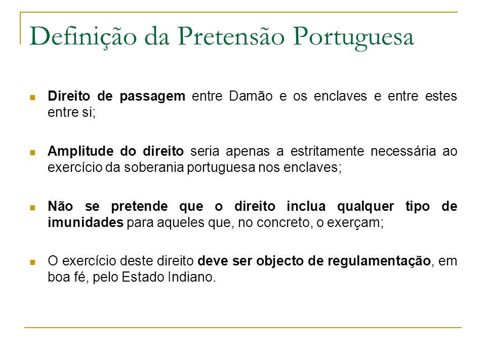 Definição da Pretensão Portuguesa Direito de passagem entre Damão e os enclaves e entre estes entre si; Amplitude do direito seria apenas a estritamen