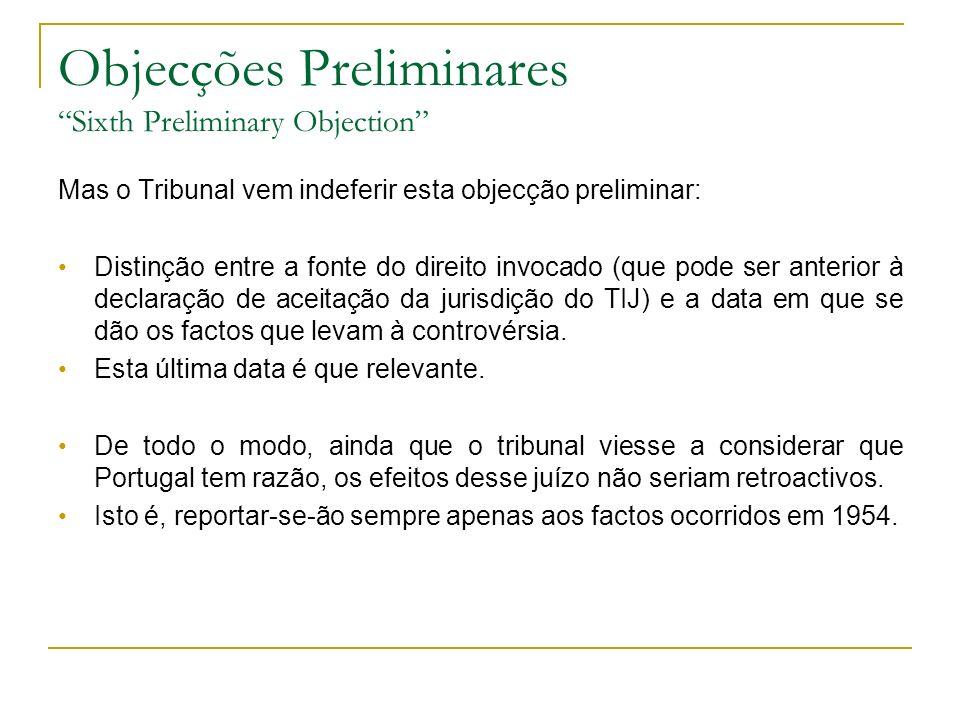 Objecções Preliminares Sixth Preliminary Objection Mas o Tribunal vem indeferir esta objecção preliminar: Distinção entre a fonte do direito invocado