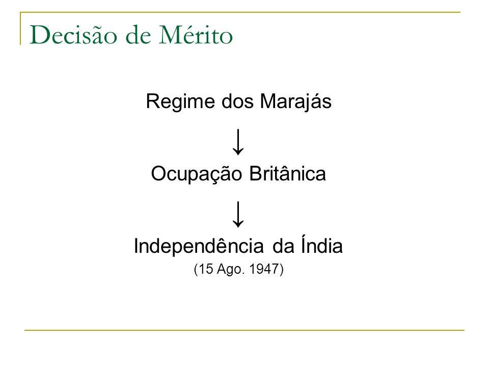 Decisão de Mérito Regime dos Marajás Ocupação Britânica Independência da Índia (15 Ago. 1947)