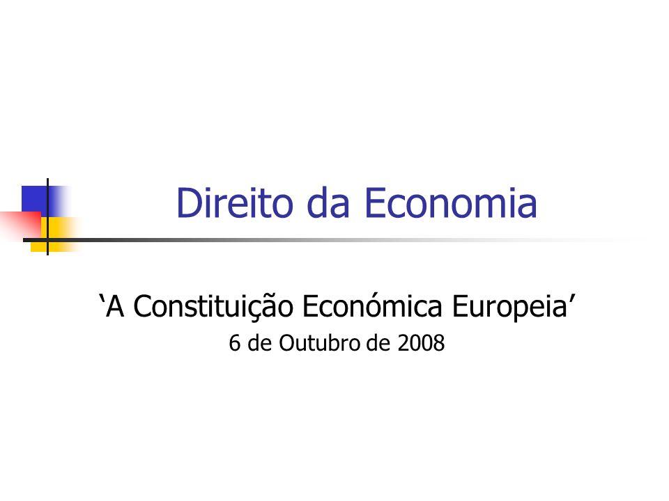 Direito da Economia A Constituição Económica Europeia 6 de Outubro de 2008