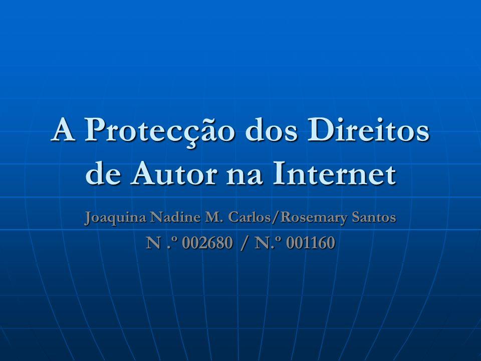 A Protecção dos Direitos de Autor na Internet Joaquina Nadine M. Carlos/Rosemary Santos N.º 002680 / N.º 001160