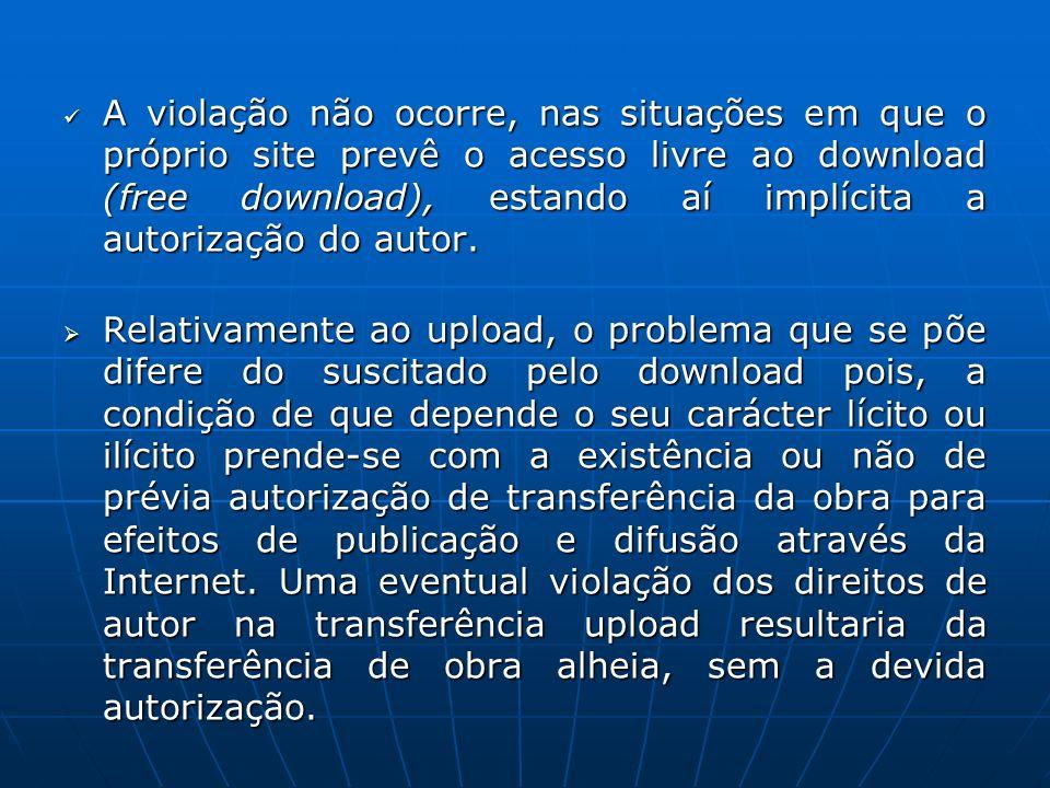 A violação não ocorre, nas situações em que o próprio site prevê o acesso livre ao download (free download), estando aí implícita a autorização do aut