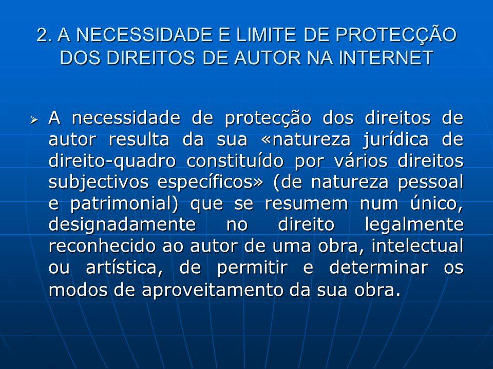 2. A NECESSIDADE E LIMITE DE PROTECÇÃO DOS DIREITOS DE AUTOR NA INTERNET A necessidade de protecção dos direitos de autor resulta da sua «natureza jur