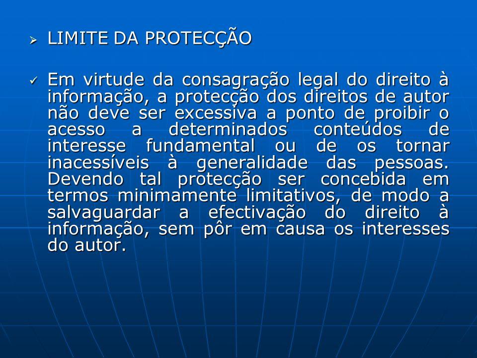 LIMITE DA PROTECÇÃO LIMITE DA PROTECÇÃO Em virtude da consagração legal do direito à informação, a protecção dos direitos de autor não deve ser excess