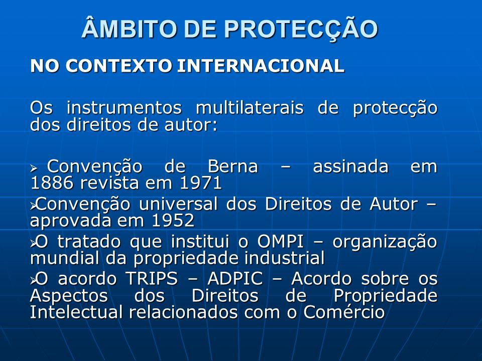 ÂMBITO DE PROTECÇÃO NO CONTEXTO INTERNACIONAL Os instrumentos multilaterais de protecção dos direitos de autor: Convenção de Berna – assinada em 1886