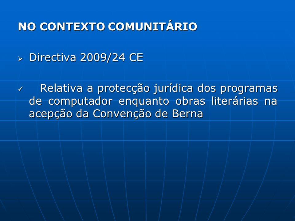 NO CONTEXTO COMUNITÁRIO Directiva 2009/24 CE Directiva 2009/24 CE Relativa a protecção jurídica dos programas de computador enquanto obras literárias