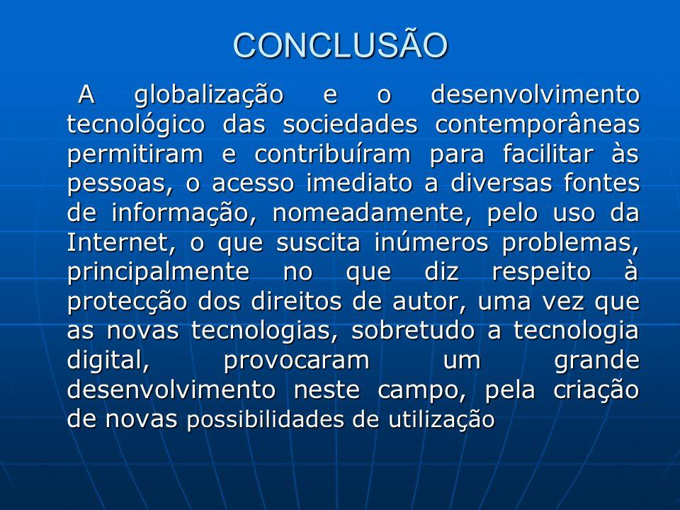 CONCLUSÃO A globalização e o desenvolvimento tecnológico das sociedades contemporâneas permitiram e contribuíram para facilitar às pessoas, o acesso i