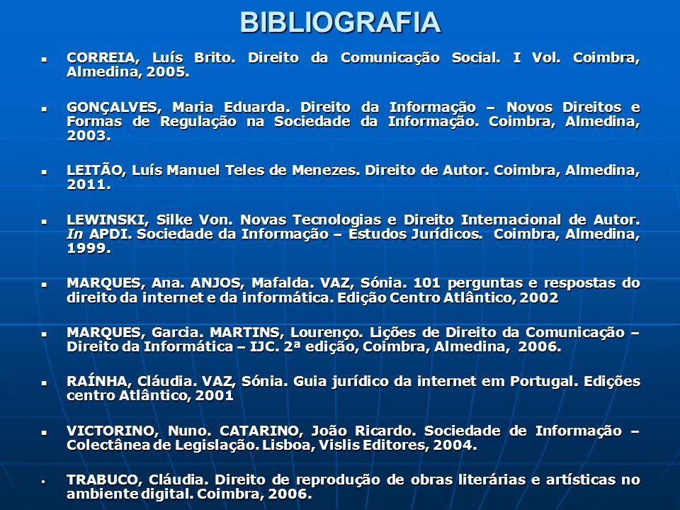 BIBLIOGRAFIA CORREIA, Luís Brito. Direito da Comunicação Social. I Vol. Coimbra, Almedina, 2005. CORREIA, Luís Brito. Direito da Comunicação Social. I