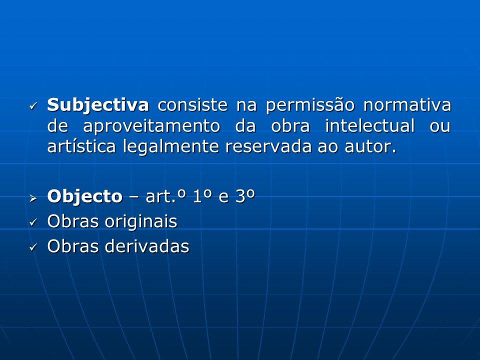 Subjectiva consiste na permissão normativa de aproveitamento da obra intelectual ou artística legalmente reservada ao autor. Subjectiva consiste na pe
