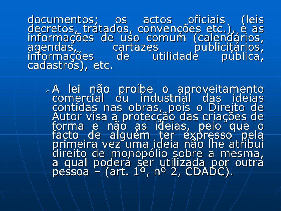 documentos; os actos oficiais (leis decretos, tratados, convenções etc.), e as informações de uso comum (calendários, agendas, cartazes publicitários,