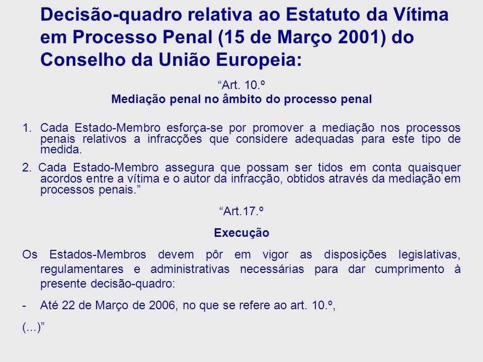 Decisão-quadro relativa ao Estatuto da Vítima em Processo Penal (15 de Março 2001) do Conselho da União Europeia: Art. 10.º Mediação penal no âmbito d