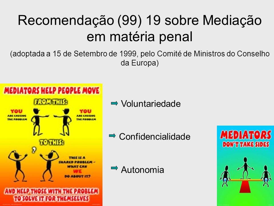 Recomendação (99) 19 sobre Mediação em matéria penal (adoptada a 15 de Setembro de 1999, pelo Comité de Ministros do Conselho da Europa) Voluntariedad