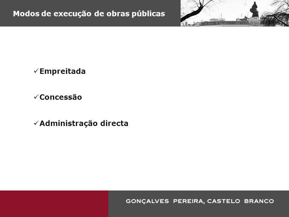 Modos de execução de obras públicas Empreitada Concessão Administração directa