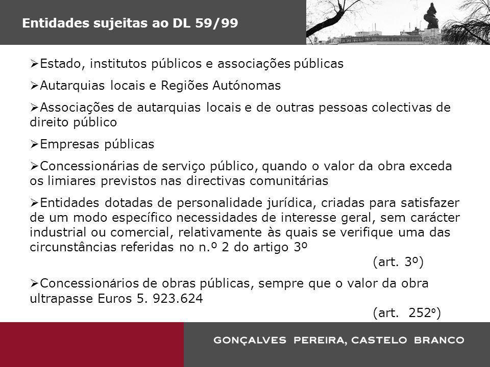 Entidades sujeitas ao DL 59/99 Estado, institutos públicos e associações públicas Autarquias locais e Regiões Autónomas Associações de autarquias loca