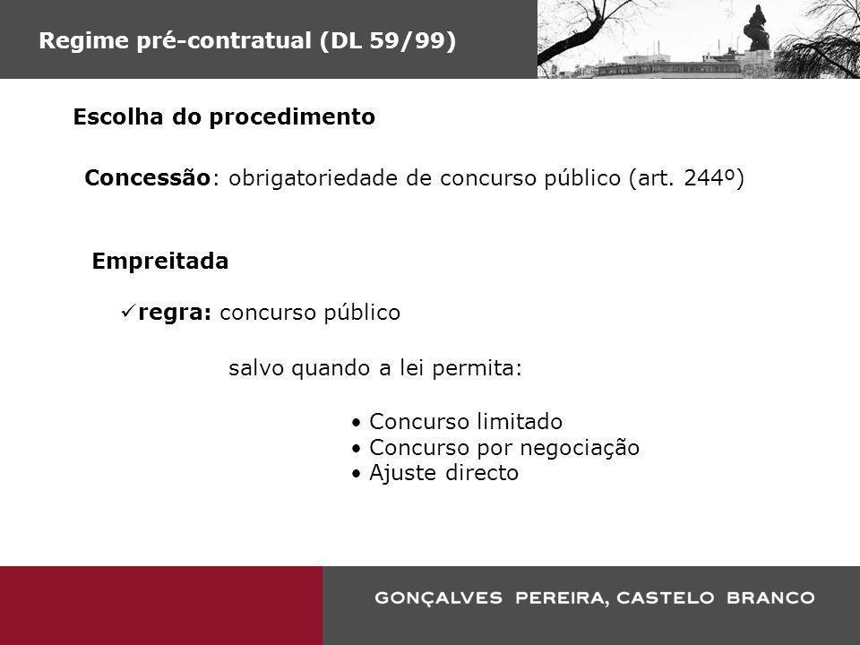 Regime pré-contratual (DL 59/99) Escolha do procedimento regra: concurso público salvo quando a lei permita: Concurso limitado Concurso por negociação