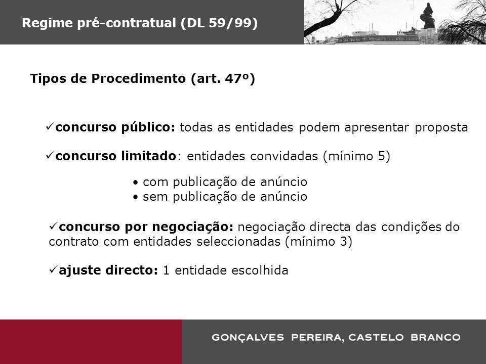 Regime pré-contratual (DL 59/99) Tipos de Procedimento (art. 47º) concurso público: todas as entidades podem apresentar proposta concurso limitado: en