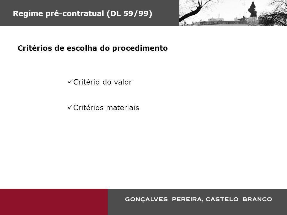 Regime pré-contratual (DL 59/99) Critérios de escolha do procedimento Critério do valor Critérios materiais