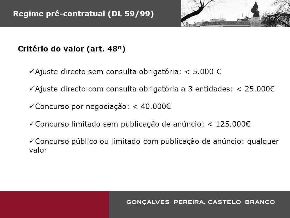 Regime pré-contratual (DL 59/99) Critério do valor (art. 48º) Ajuste directo sem consulta obrigatória: < 5.000 Ajuste directo com consulta obrigatória