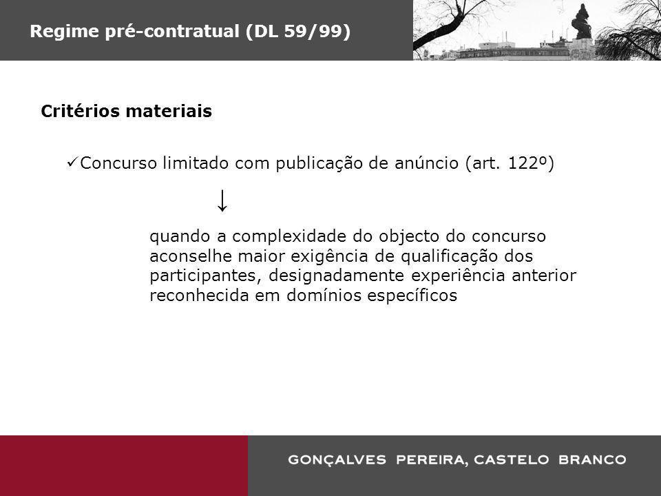 Regime pré-contratual (DL 59/99) Critérios materiais Concurso limitado com publicação de anúncio (art. 122º) quando a complexidade do objecto do concu