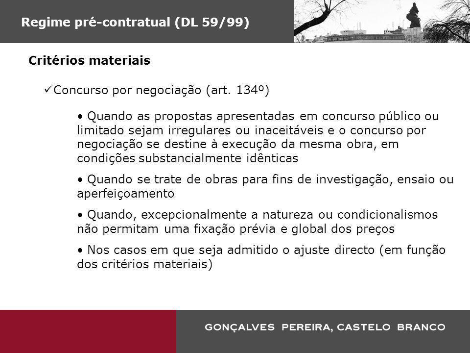 Regime pré-contratual (DL 59/99) Critérios materiais Concurso por negociação (art. 134º) Quando as propostas apresentadas em concurso público ou limit