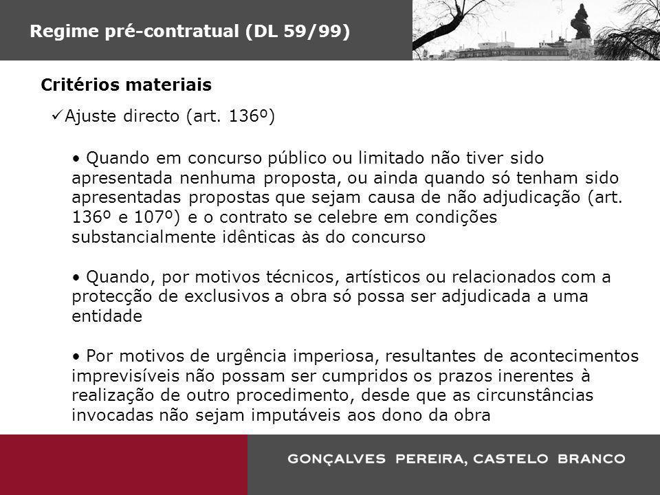 Regime pré-contratual (DL 59/99) Critérios materiais Ajuste directo (art. 136º) Quando em concurso público ou limitado não tiver sido apresentada nenh