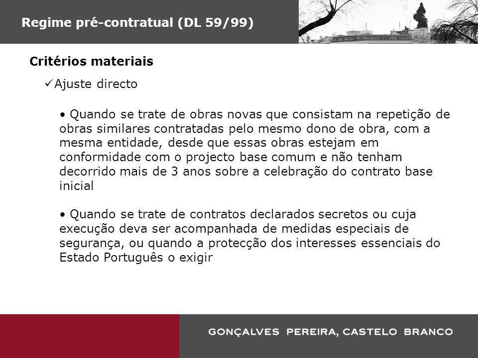 Regime pré-contratual (DL 59/99) Critérios materiais Ajuste directo Quando se trate de obras novas que consistam na repetição de obras similares contr