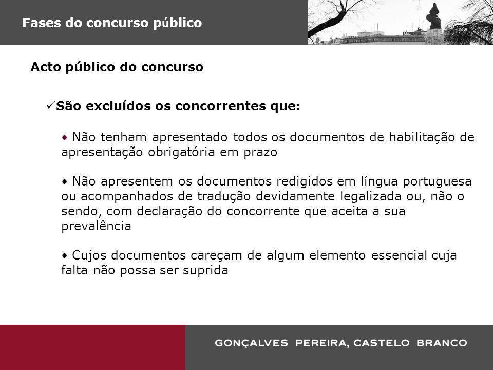 Fases do concurso p ú blico Acto público do concurso São excluídos os concorrentes que: Não tenham apresentado todos os documentos de habilitação de a