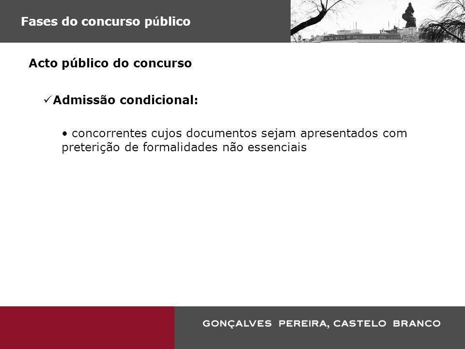 Fases do concurso p ú blico Acto público do concurso Admissão condicional: concorrentes cujos documentos sejam apresentados com preterição de formalid
