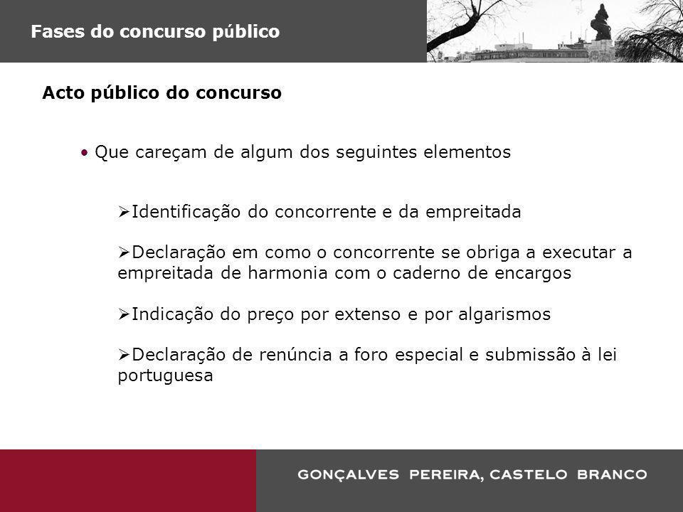 Fases do concurso p ú blico Acto público do concurso Que careçam de algum dos seguintes elementos Identificação do concorrente e da empreitada Declara