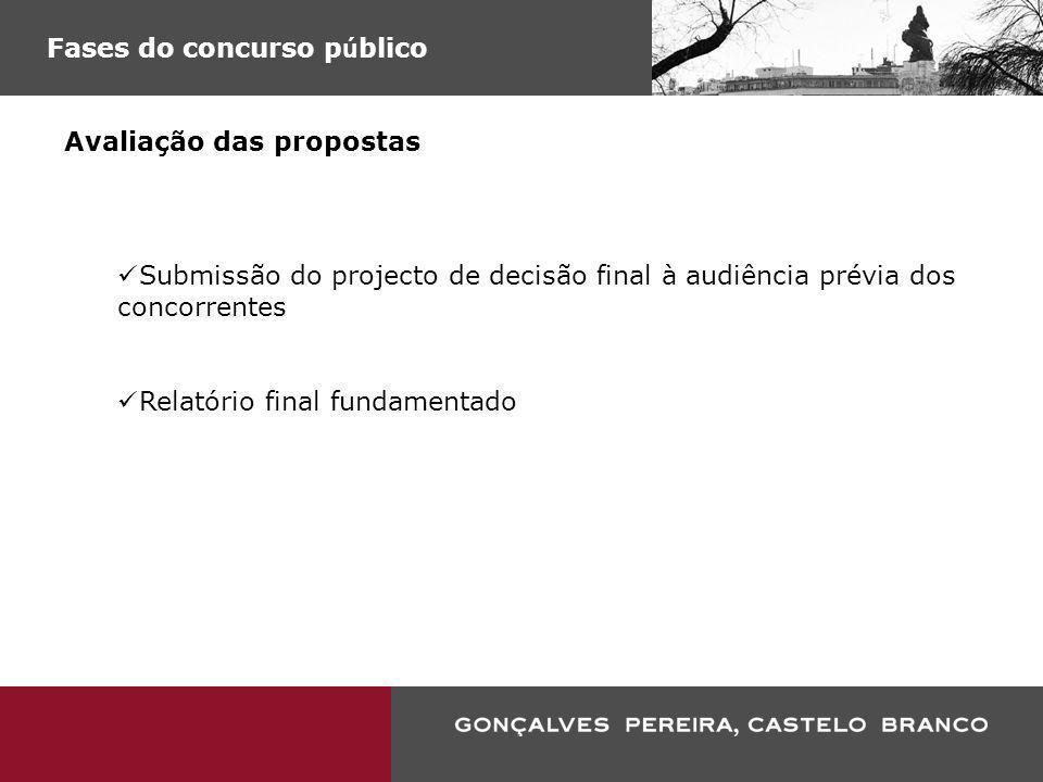 Fases do concurso p ú blico Avaliação das propostas Submissão do projecto de decisão final à audiência prévia dos concorrentes Relatório final fundame