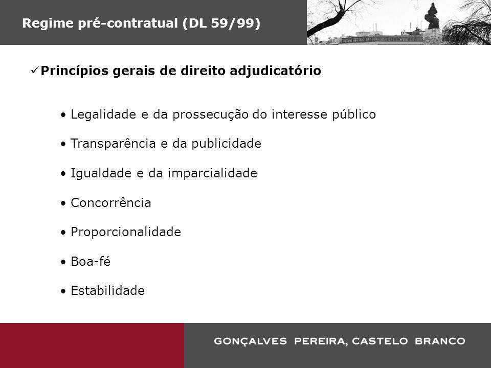 Regime pré-contratual (DL 59/99) Princípios gerais de direito adjudicatório Legalidade e da prossecução do interesse público Transparência e da public