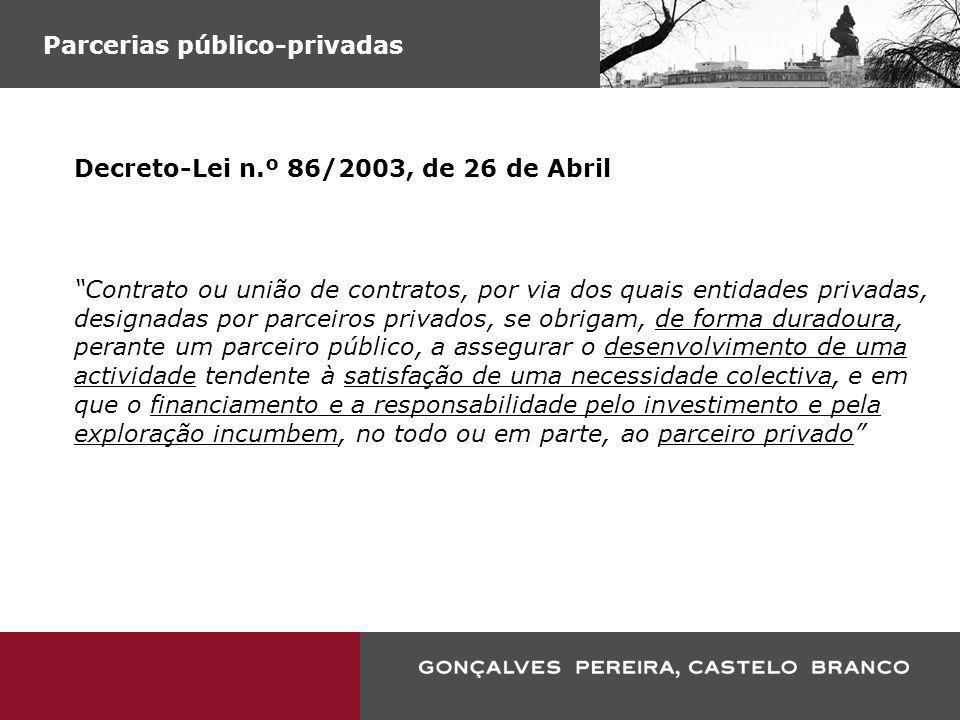 Parcerias público-privadas Decreto-Lei n.º 86/2003, de 26 de Abril Contrato ou união de contratos, por via dos quais entidades privadas, designadas po