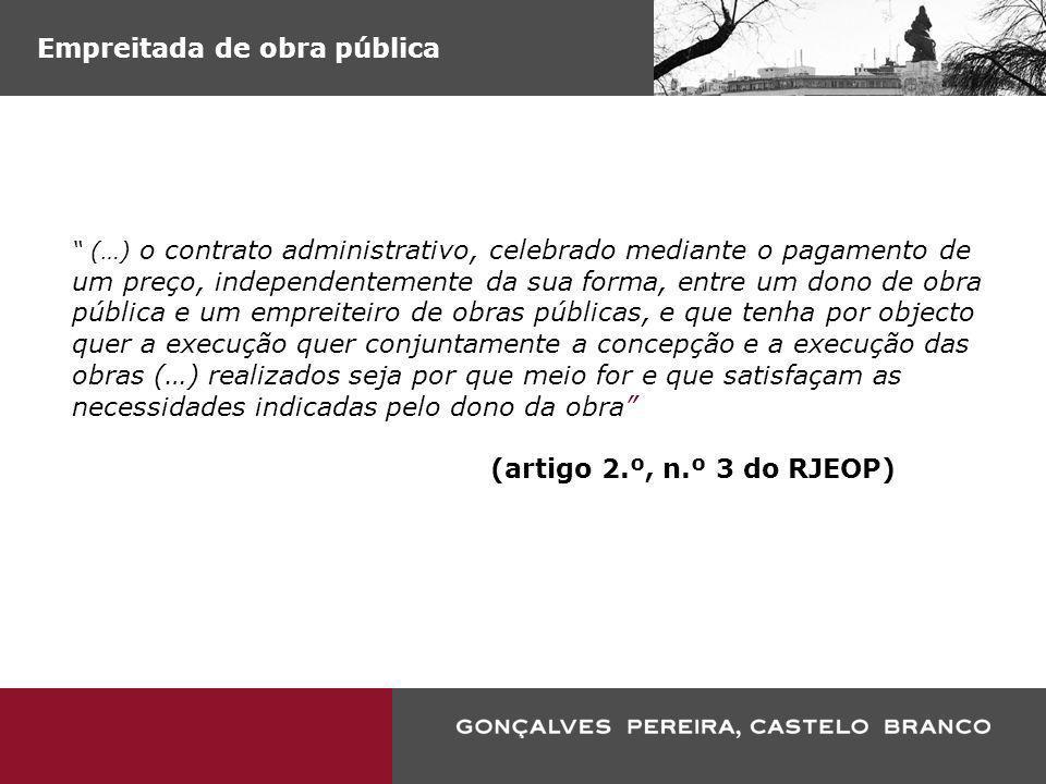 Empreitada de obra pública (…) o contrato administrativo, celebrado mediante o pagamento de um preço, independentemente da sua forma, entre um dono de